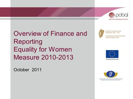 Overview of Finance and Reporting Equality for Women Measure 2010-2013 October 2011.