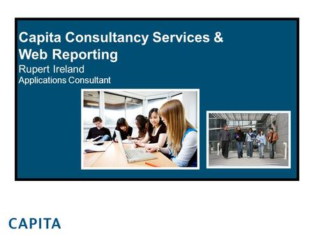 Capita Consultancy Services & Web Reporting Rupert Ireland Applications Consultant.