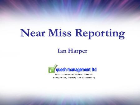 Near Miss Reporting Ian Harper. A Definition? An event that occurred that did not, for any reason, cause loss.