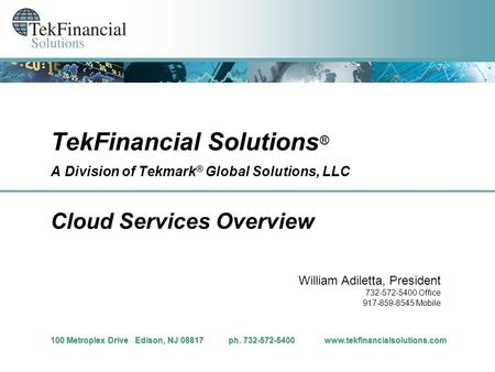 TekFinancial Solutions ® A Division of Tekmark ® Global Solutions, LLC Cloud Services Overview 100 Metroplex Drive Edison, NJ 08817 ph. 732-572-5400 www.tekfinancialsolutions.com.