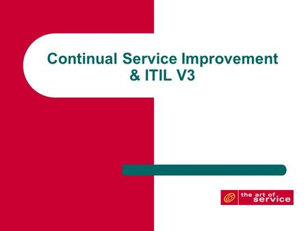 Continual Service Improvement & ITIL V3. Continual Service Improvement Phase This phase is responsible for managing improvements to IT Service Management.