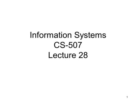 1 Information Systems CS-507 Lecture 28. 2 Critical Success Factors (CSF). Critical Success Factor (CSF) is a business term for an element which is necessary.