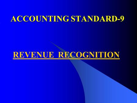 ACCOUNTING STANDARD-9 REVENUE RECOGNITION. PURPOSE PURPOSE Recognising revenue arising in the course of the ordinary activities of the enterprise.