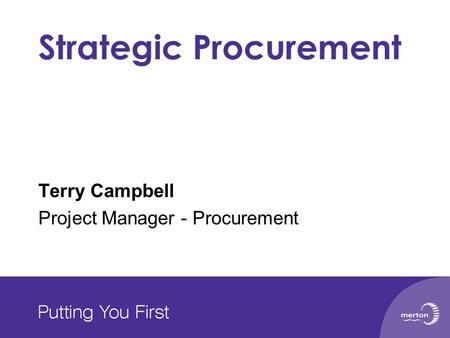 Strategic Procurement Terry Campbell Project Manager - Procurement.
