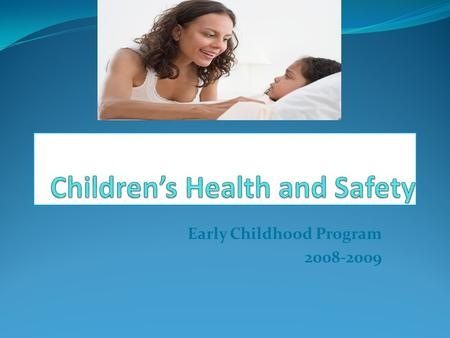 Early Childhood Program 2008-2009. Students will be able to… Explain how regular checkups and immunizations can help prevent illness. Outline the causes,