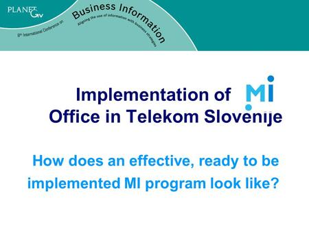 Implementation of Office in Telekom Slovenije How does an effective, ready to be implemented MI program look like?