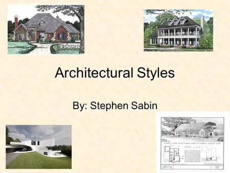Architectural Styles By: Stephen Sabin. Georgian Style 1-2 story box Symmetrical Door is centered in the middle of the house.