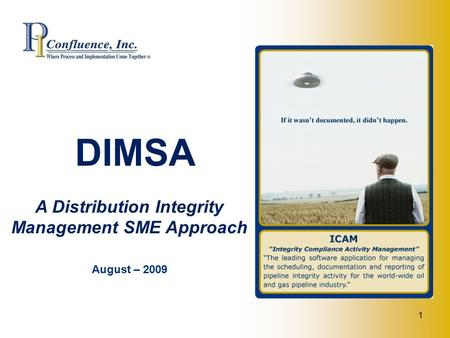 1 DIMSA A Distribution Integrity Management SME Approach August – 2009.