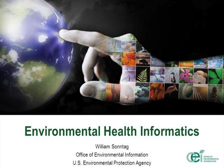 Environmental Health Informatics William Sonntag Office of Environmental Information U.S. Environmental Protection Agency.