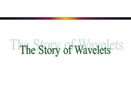 The Story of Wavelets.
