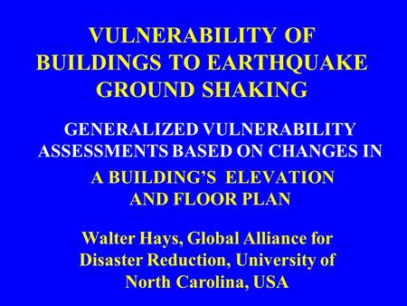 VULNERABILITY OF BUILDINGS TO EARTHQUAKE GROUND SHAKING GENERALIZED VULNERABILITY ASSESSMENTS BASED ON CHANGES IN A BUILDING'S ELEVATION AND FLOOR PLAN.