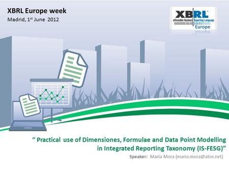 "Speaker: María Mora "" Practical use of Dimensiones, Formulae and Data Point Modelling in Integrated Reporting Taxonomy (IS-FESG)"""