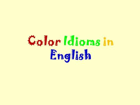 Color Idioms in English. Black black and blue: bruised and beaten EXAMPLE: We found the poor guy black and blue near the train tracks. black out: 1. to.