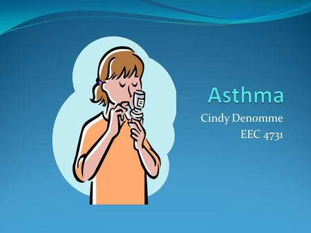 Cindy Denomme EEC 4731. Overview Asthma is a health condition that affects the lungs. An asthma attack occurs when a person with asthma is exposed to.