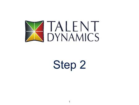 1 Step 2. The Talent Dynamics Pentagram Why? Spirt What? Dynamo Who? Blaze Why? Spirt Why? Spirt When? Tempo How? Steel.