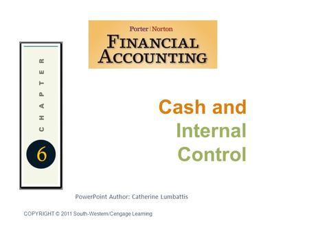 Cash and Internal Control 6 PowerPoint Author: Catherine Lumbattis COPYRIGHT © 2011 South-Western/Cengage Learning.
