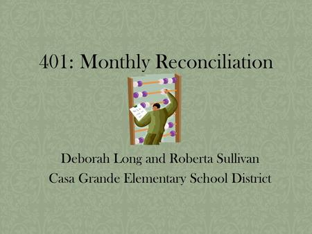 401: Monthly Reconciliation Deborah Long and Roberta Sullivan Casa Grande Elementary School District.
