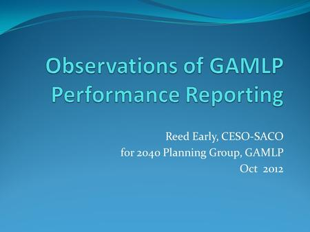 Reed Early, CESO-SACO for 2040 Planning Group, GAMLP Oct 2012.