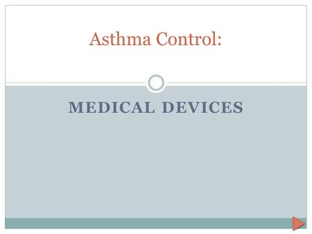MEDICAL DEVICES Asthma Control:. Hi there, remember me? I'm Julie, your asthma trainer. Do you remember earlier in our conversation I mentioned I use.