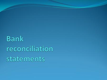 Bank reconciliation statement ( 銀行調節表 ) - It is needed when the balances between bank account (cash book) & bank statement are different. - The purpose.