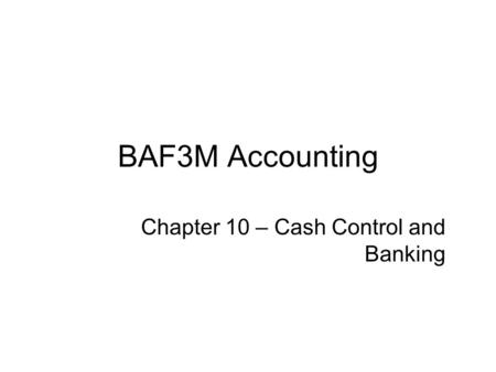 Chapter 10 – Cash Control and Banking