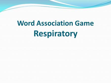Word Association Game Respiratory. A: Oxygen deprivation.