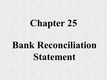 Chapter 25 Bank Reconciliation Statement. Aims To ensure that the difference between the balance in the Bank Statement and the balance in the Cash Book.