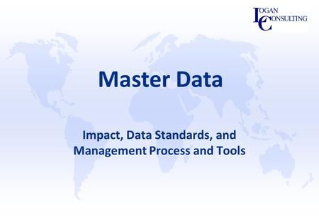 Master Data Impact, Data Standards, and Management Process and Tools.