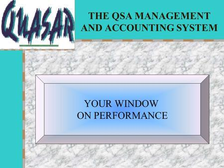 THE QSA MANAGEMENT AND ACCOUNTING SYSTEM YOUR WINDOW ON PERFORMANCE.