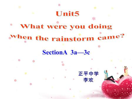 SectionA 3a—3c 正平中学 李欢. Watch the video What is the weather like ? black cloudsstrong wind It is a rainstorm. heavy rain.