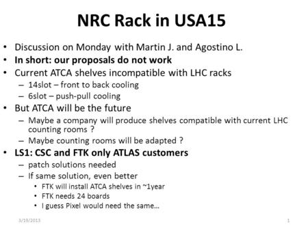 NRC Rack in USA15 Discussion on Monday with Martin J. and Agostino L. In short: our proposals do not work Current ATCA shelves incompatible with LHC racks.