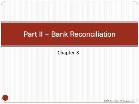 Chapter 8 Part II – Bank Reconciliation © 2009 The McGraw-Hill Companies, Inc.