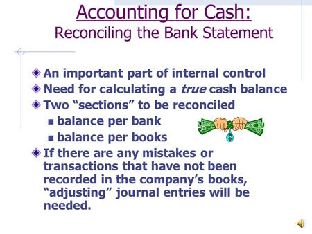 "Accounting for Cash: Reconciling the Bank Statement An important part of internal control Need for calculating a true cash balance Two ""sections"" to be."
