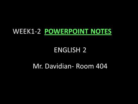 WEEK1-2 POWERPOINT NOTES ENGLISH 2 Mr. Davidian- Room 404.