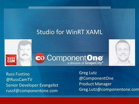 Studio for WinRT XAML Russ Senior Developer Evangelist Greg Product Manager