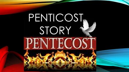 PENTICOST STORY. Jesus's helpers and friends were huddled together in a dark room and the doors were locked. Jesus said he was going to send them a special.