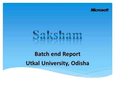 Batch end Report Utkal University, Odisha.  Location : Utkal University, Odisha  State: Odisha  Batch Start Date: 11-10-2012  Batch End Date: 20-10-2012.