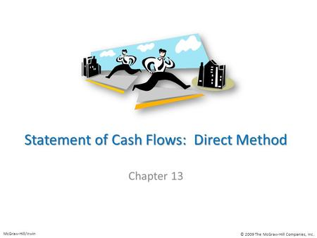 Statement of Cash Flows: Direct Method Chapter 13 McGraw-Hill/Irwin © 2009 The McGraw-Hill Companies, Inc.