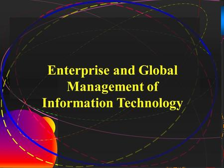 1 Enterprise and Global Management of Information Technology.
