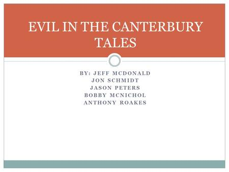BY: JEFF MCDONALD JON SCHMIDT JASON PETERS BOBBY MCNICHOL ANTHONY ROAKES EVIL IN THE CANTERBURY TALES.