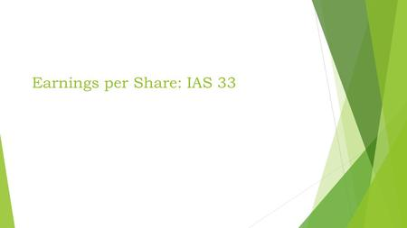 Earnings per Share: IAS 33. IAS 33 – Overview  Objective and scope  Measurement  Presentation  Disclosure 2.
