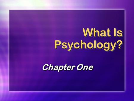 What Is Psychology? Chapter One. Psychology as a Science Definition: the scientific study of behavior and mental processes.