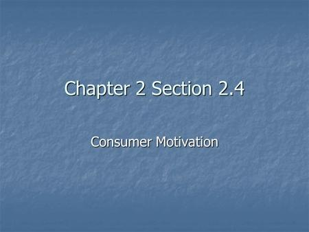 Chapter 2 Section 2.4 Consumer Motivation. Marketers conduct research to find out what motivates consumers to make the purchases they make. MOTIVATION.