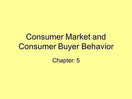 Consumer Market and Consumer Buyer Behavior Chapter: 5.