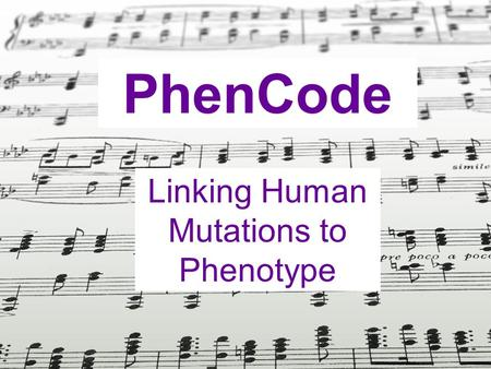 PhenCode Linking Human Mutations to Phenotype. PhenCode Brings the deep information on genotypes and phenotypes in locus specific databases (LSDBs) into.