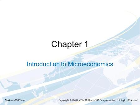 Chapter 1 Introduction to Microeconomics McGraw-Hill/Irwin Copyright © 2008 by The McGraw-Hill Companies, Inc. All Rights Reserved.