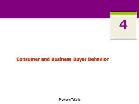 Professor Takada Consumer and Business Buyer Behavior 4.