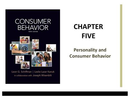Personality and Consumer Behavior CHAPTER FIVE. Learning Objectives 1.To Understand How Personality Reflects Consumers' Inner Differences. 2.To Understand.