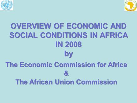 OVERVIEW OF ECONOMIC AND SOCIAL CONDITIONS IN AFRICA IN 2008 by The Economic Commission for Africa & The African Union Commission.