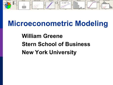 Microeconometric Modeling William Greene Stern School of Business New York University.